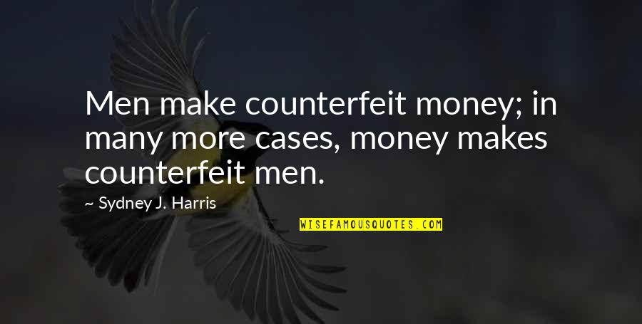 Catching Waves Quotes By Sydney J. Harris: Men make counterfeit money; in many more cases,