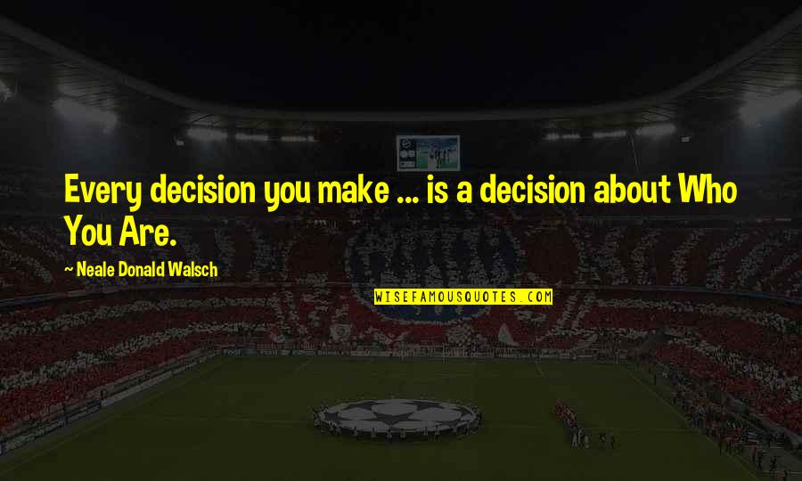 Catchy Pro Life Quotes By Neale Donald Walsch: Every decision you make ... is a decision