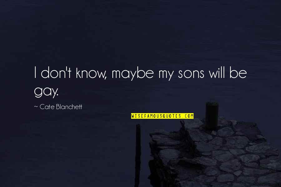 Cate Blanchett Best Quotes By Cate Blanchett: I don't know, maybe my sons will be