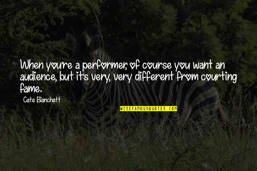 Cate Blanchett Best Quotes By Cate Blanchett: When you're a performer, of course you want