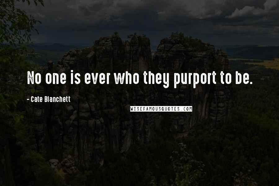 Cate Blanchett quotes: No one is ever who they purport to be.