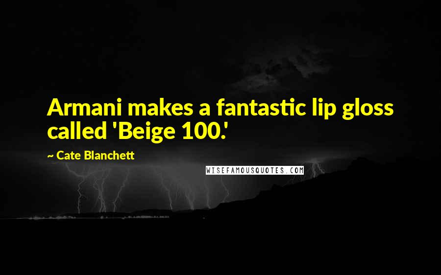 Cate Blanchett quotes: Armani makes a fantastic lip gloss called 'Beige 100.'