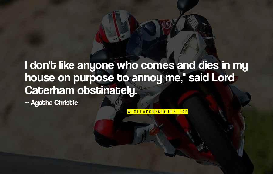 Caterham Quotes By Agatha Christie: I don't like anyone who comes and dies