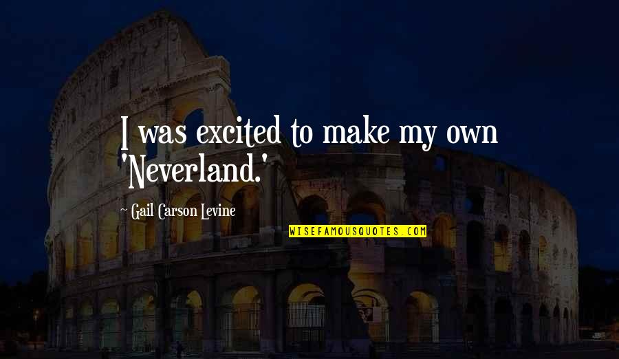 Caterham Quotes By Gail Carson Levine: I was excited to make my own 'Neverland.'