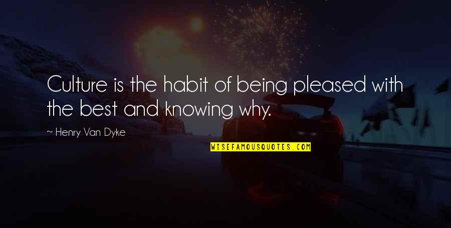 Caterham Quotes By Henry Van Dyke: Culture is the habit of being pleased with