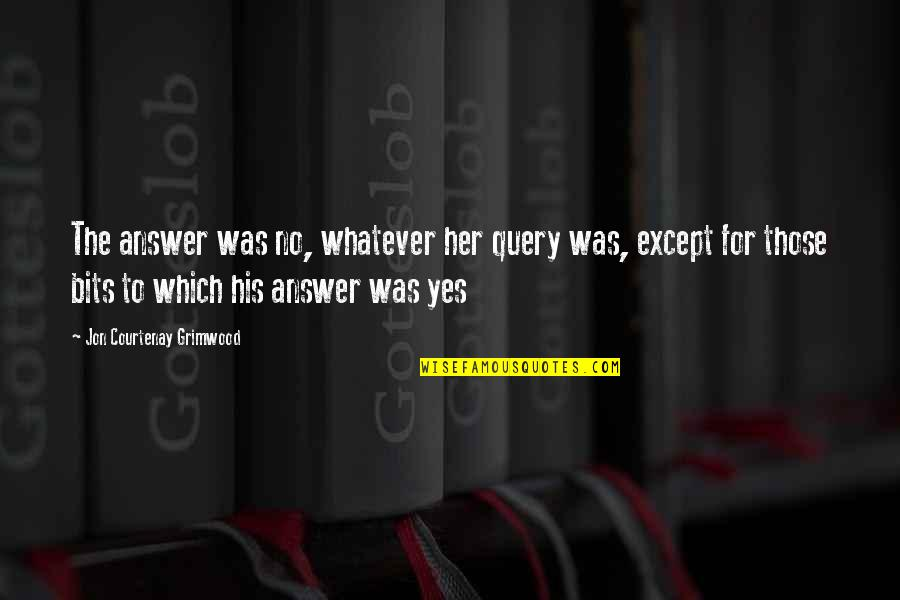 Caterham Quotes By Jon Courtenay Grimwood: The answer was no, whatever her query was,