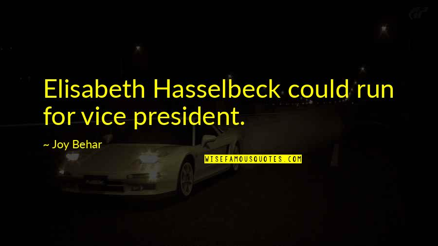 Caterham Quotes By Joy Behar: Elisabeth Hasselbeck could run for vice president.