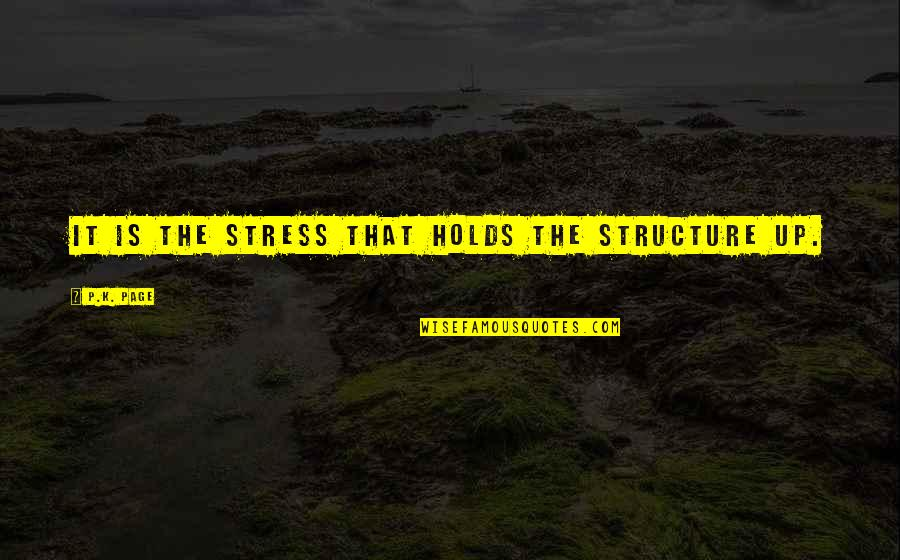 Caterham Quotes By P.K. Page: It is the stress that holds the structure