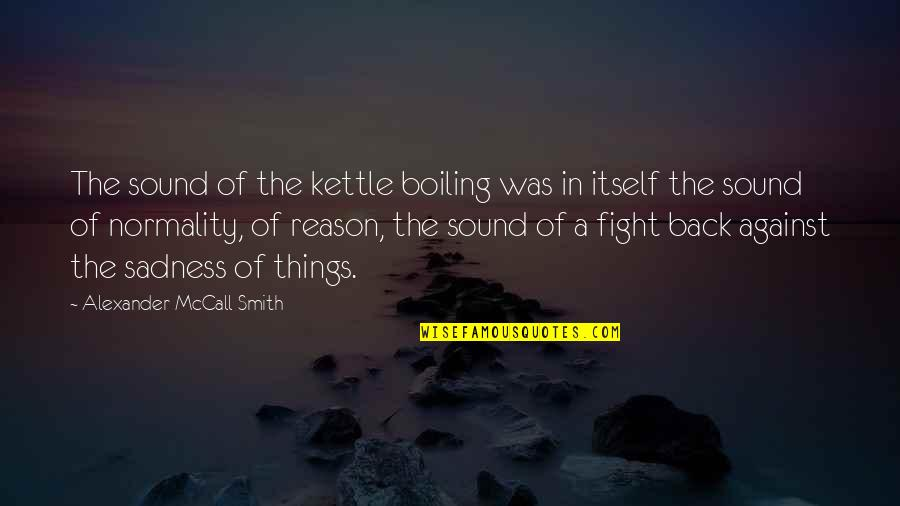Caterpillar Life Quotes By Alexander McCall Smith: The sound of the kettle boiling was in