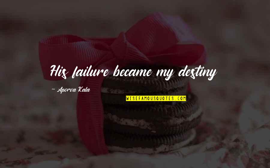 Caterpillar Life Quotes By Aporva Kala: His failure became my destiny