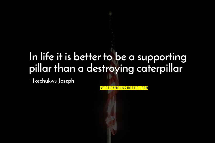 Caterpillar Life Quotes By Ikechukwu Joseph: In life it is better to be a