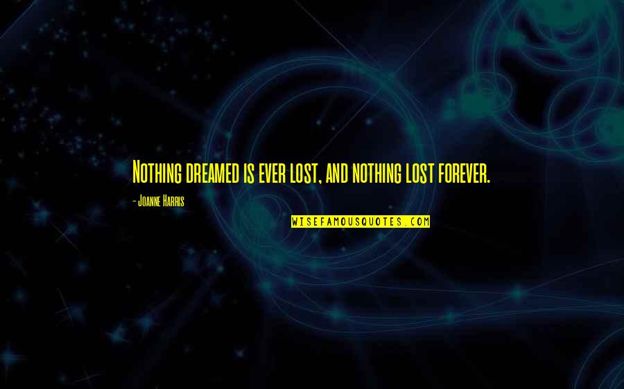 Caterpillar Life Quotes By Joanne Harris: Nothing dreamed is ever lost, and nothing lost