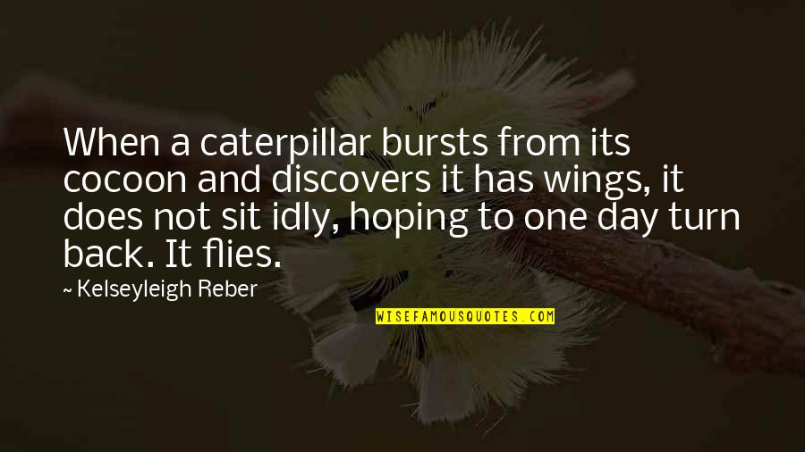 Caterpillar Life Quotes By Kelseyleigh Reber: When a caterpillar bursts from its cocoon and