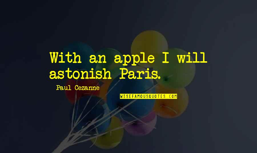 Catfish Mtv Quotes By Paul Cezanne: With an apple I will astonish Paris.