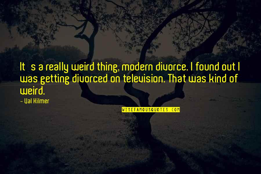 Catfish Mtv Quotes By Val Kilmer: It's a really weird thing, modern divorce. I