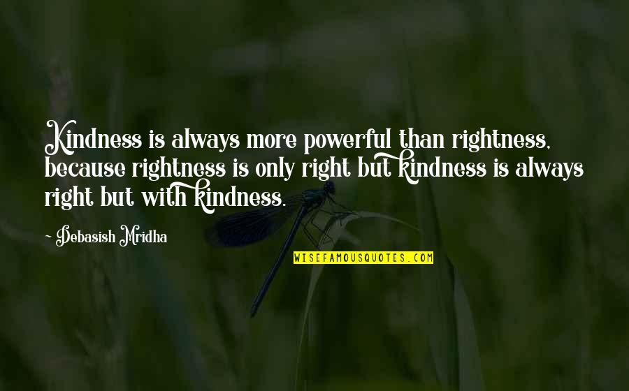 Catfish Tv Show Quotes By Debasish Mridha: Kindness is always more powerful than rightness, because