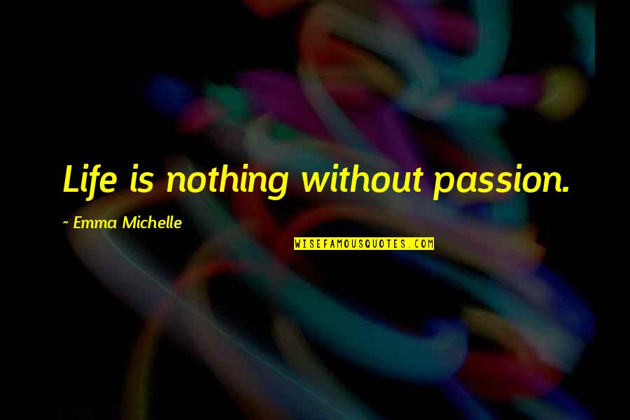 Catfish Tv Show Quotes By Emma Michelle: Life is nothing without passion.