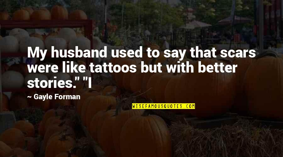 Catfish Tv Show Quotes By Gayle Forman: My husband used to say that scars were