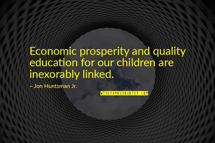 Catfish Tv Show Quotes By Jon Huntsman Jr.: Economic prosperity and quality education for our children