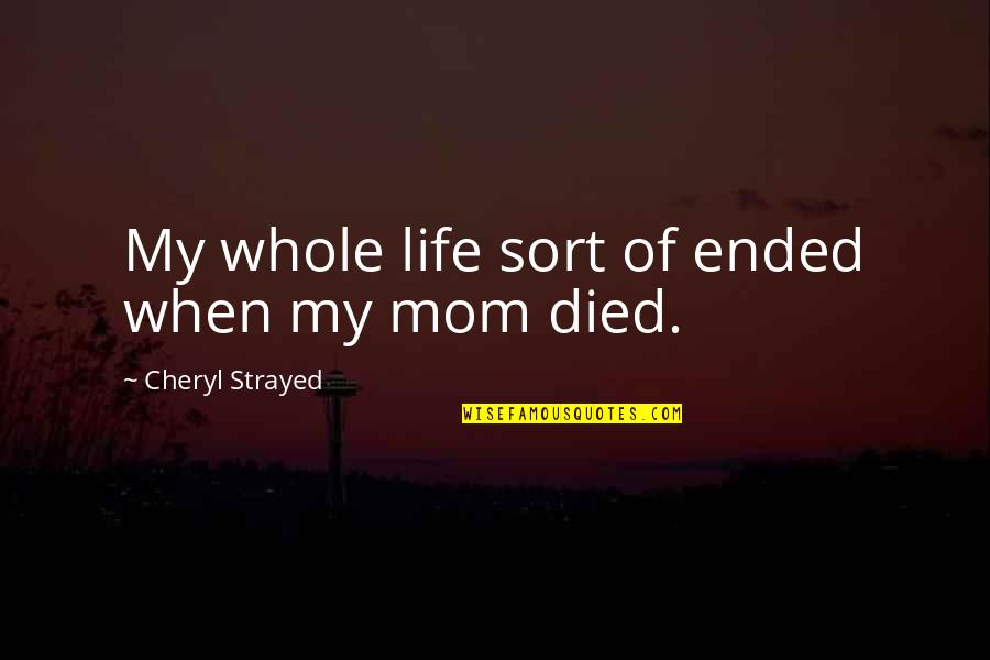Cathars Quotes By Cheryl Strayed: My whole life sort of ended when my