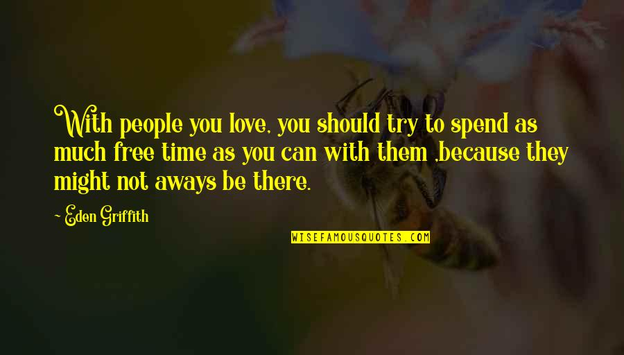 Cathars Quotes By Eden Griffith: With people you love, you should try to