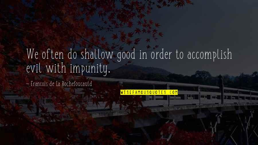 Cathars Quotes By Francois De La Rochefoucauld: We often do shallow good in order to