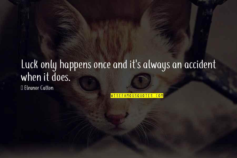 Catherine And Heathcliff Quotes By Eleanor Catton: Luck only happens once and it's always an