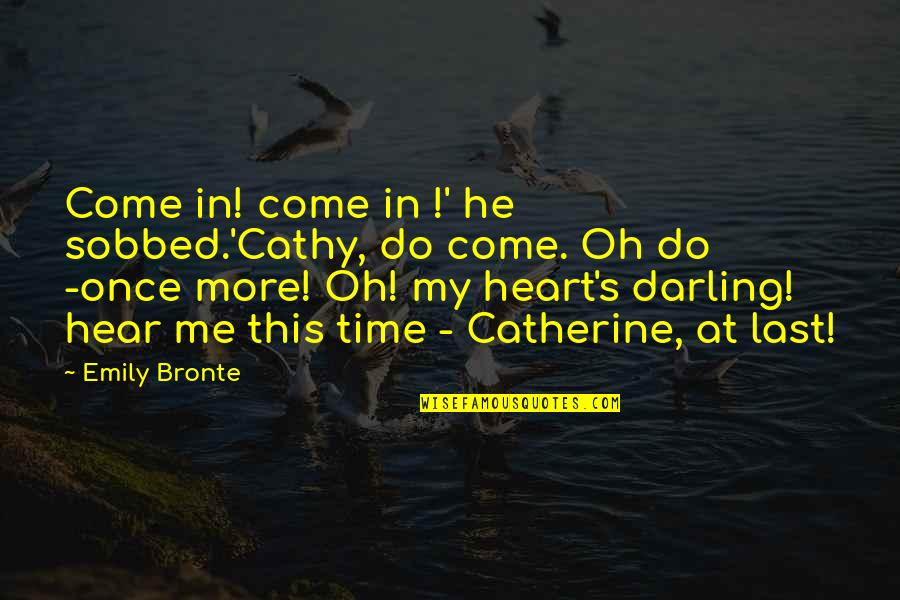 Catherine And Heathcliff Quotes By Emily Bronte: Come in! come in !' he sobbed.'Cathy, do