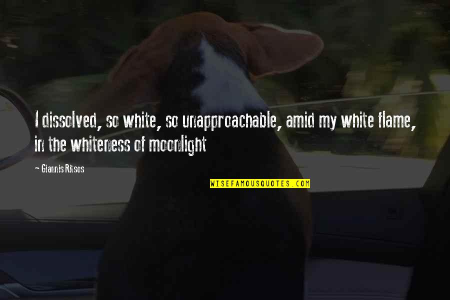 Catherine And Heathcliff Quotes By Giannis Ritsos: I dissolved, so white, so unapproachable, amid my