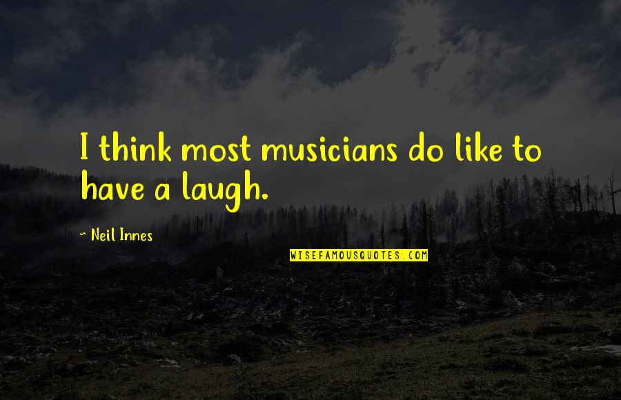 Catherine And Heathcliff Quotes By Neil Innes: I think most musicians do like to have