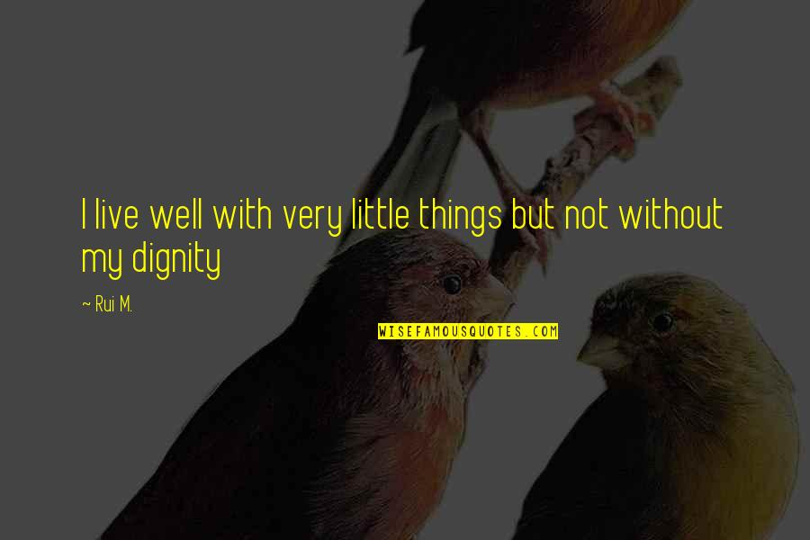 Catherine And Heathcliff Quotes By Rui M.: I live well with very little things but