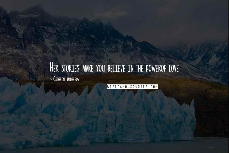Catherine Anderson quotes: Her stories make you believe in the powerof love