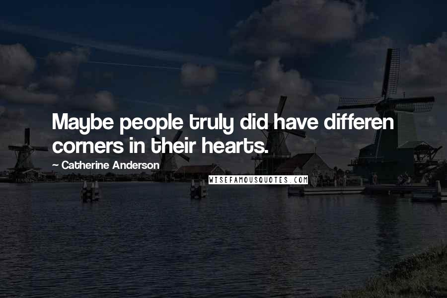 Catherine Anderson quotes: Maybe people truly did have differen corners in their hearts.