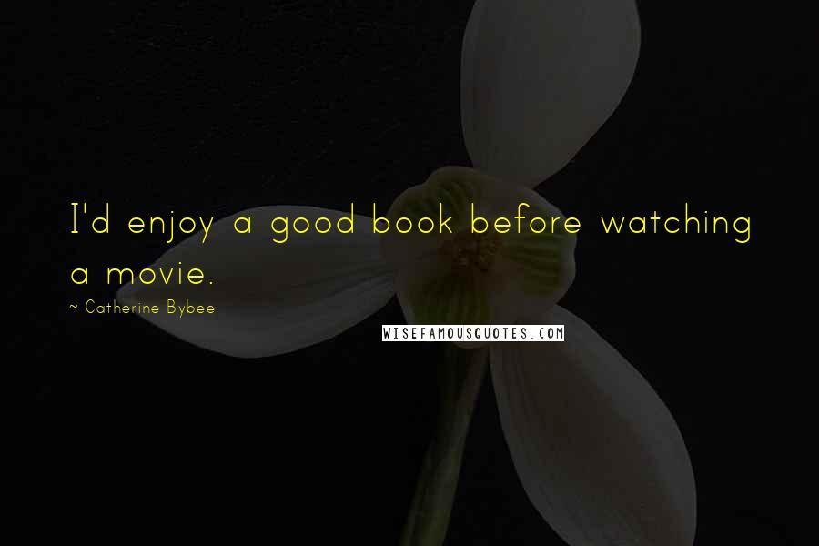 Catherine Bybee quotes: I'd enjoy a good book before watching a movie.