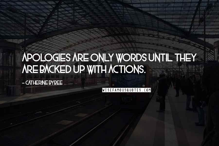 Catherine Bybee quotes: Apologies are only words until they are backed up with actions.