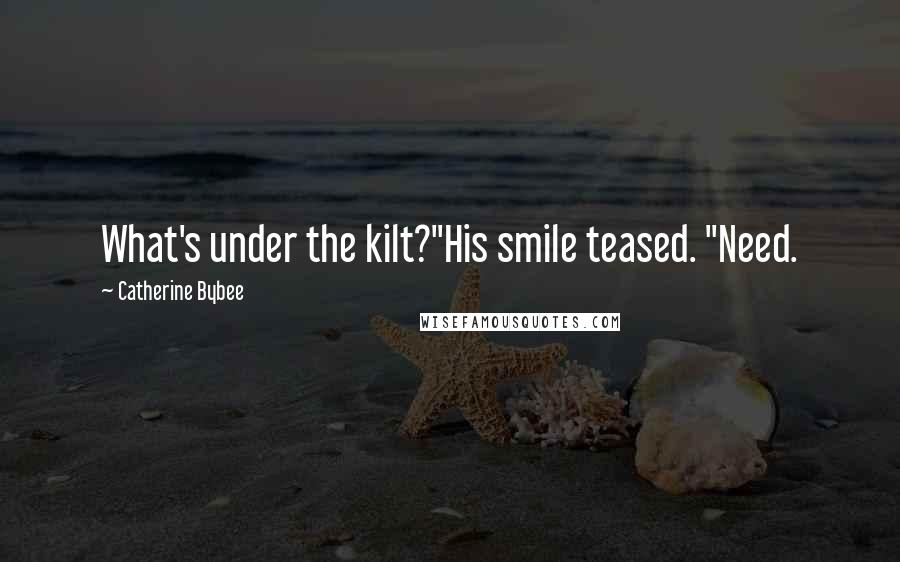 """Catherine Bybee quotes: What's under the kilt?""""His smile teased. """"Need."""