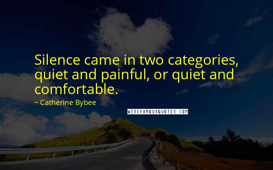 Catherine Bybee quotes: Silence came in two categories, quiet and painful, or quiet and comfortable.