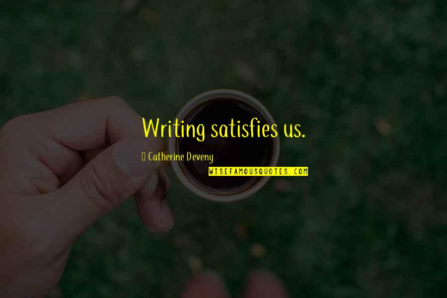 Catherine Deveny Quotes By Catherine Deveny: Writing satisfies us.