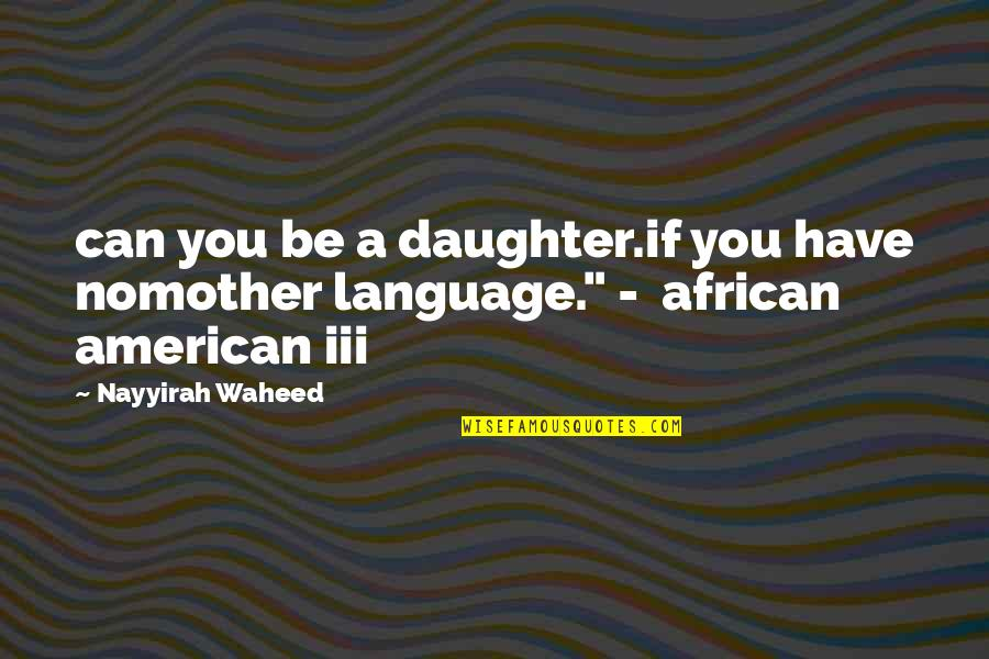 Catherine Deveny Quotes By Nayyirah Waheed: can you be a daughter.if you have nomother