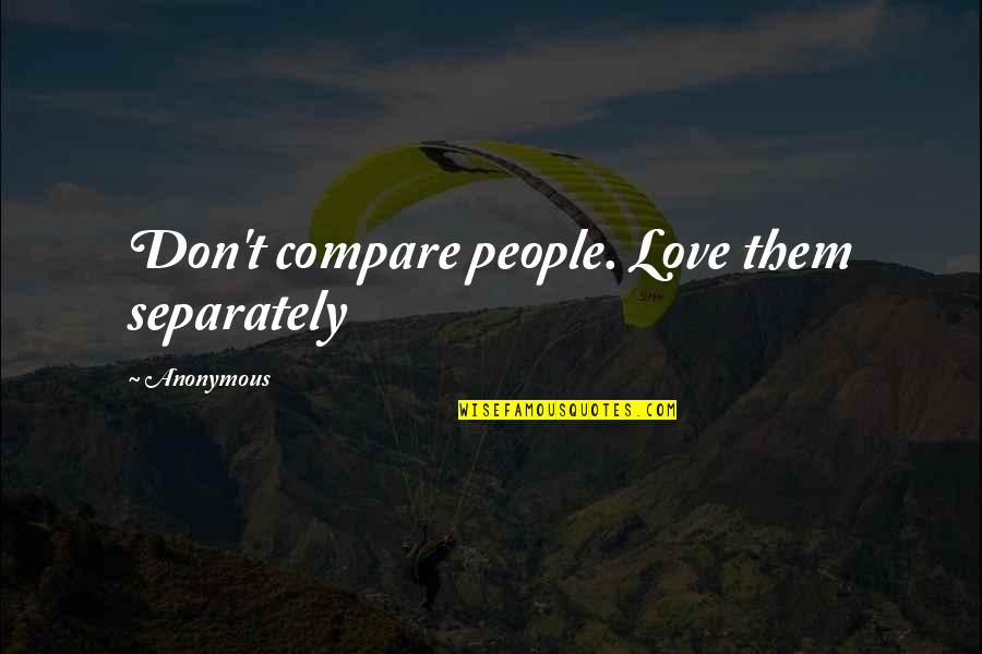 Catherine Devrye Quotes By Anonymous: Don't compare people. Love them separately