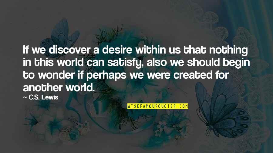 Catherine Devrye Quotes By C.S. Lewis: If we discover a desire within us that