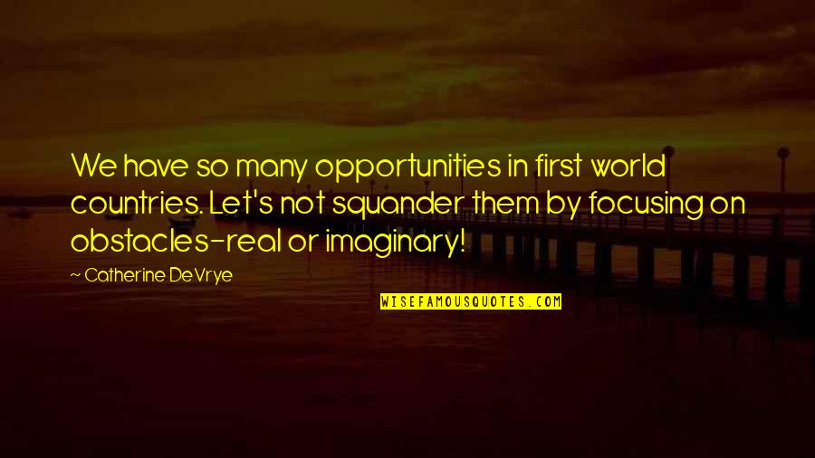 Catherine Devrye Quotes By Catherine DeVrye: We have so many opportunities in first world