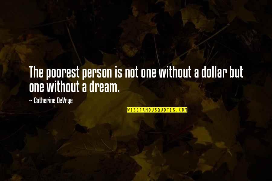 Catherine Devrye Quotes By Catherine DeVrye: The poorest person is not one without a