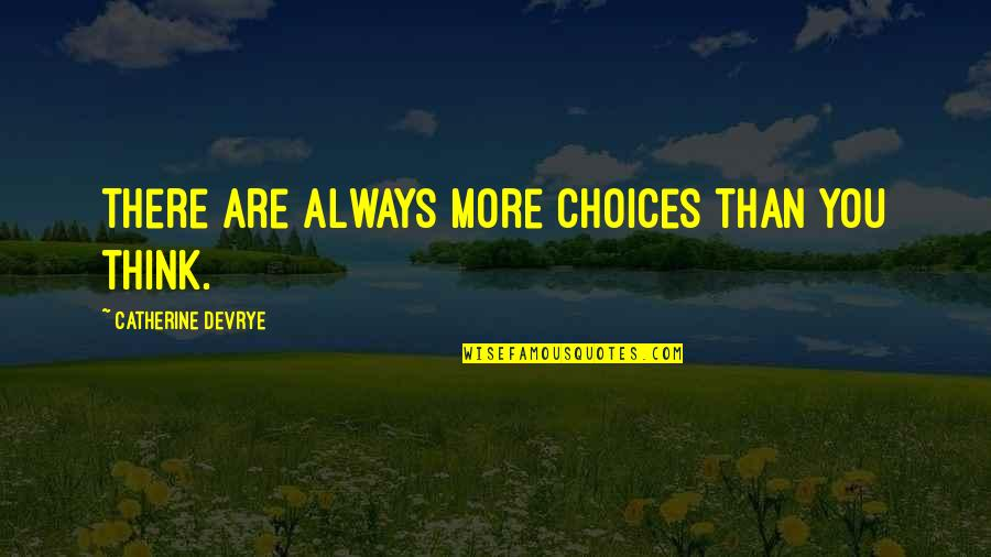 Catherine Devrye Quotes By Catherine DeVrye: There are always more choices than you think.