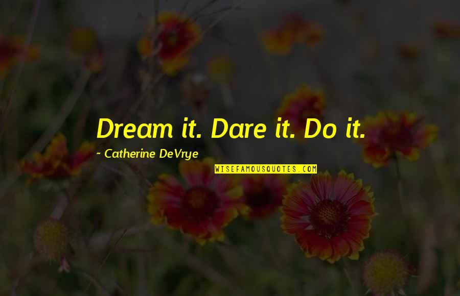 Catherine Devrye Quotes By Catherine DeVrye: Dream it. Dare it. Do it.