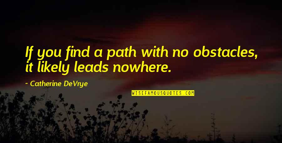 Catherine Devrye Quotes By Catherine DeVrye: If you find a path with no obstacles,