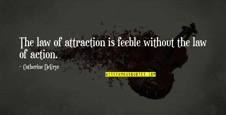 Catherine Devrye Quotes By Catherine DeVrye: The law of attraction is feeble without the