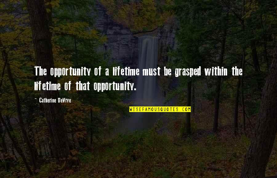 Catherine Devrye Quotes By Catherine DeVrye: The opportunity of a lifetime must be grasped