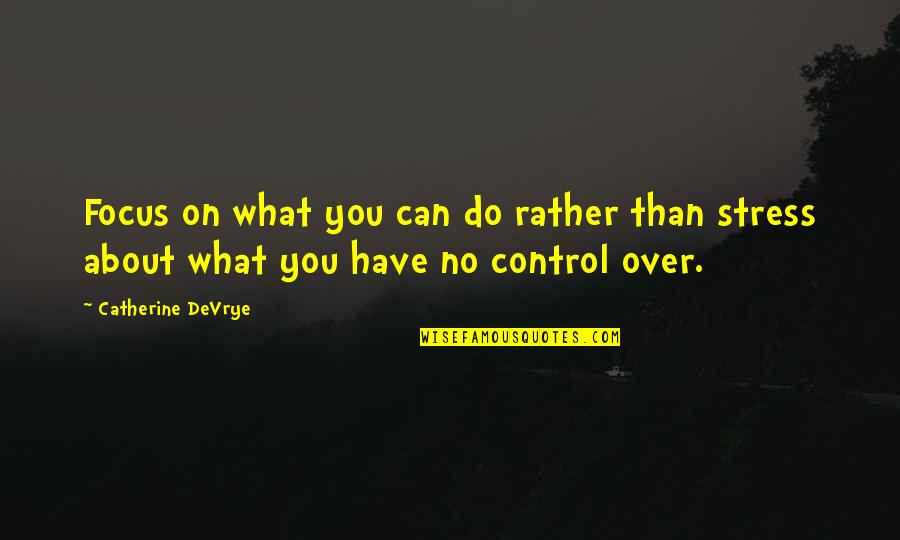 Catherine Devrye Quotes By Catherine DeVrye: Focus on what you can do rather than