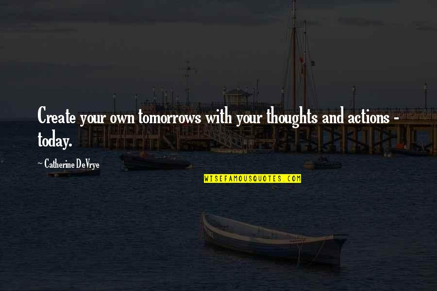 Catherine Devrye Quotes By Catherine DeVrye: Create your own tomorrows with your thoughts and